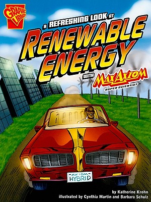 A Refreshing Look at Renewable Energy With Max Axiom, Super Scientist By Krohn, Katherine/ Martin, Cynthia (ILT)/ Schulz, Barbara (ILT)